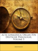 Acta Germanica: Organ Für Deutsche Philologie, Volume 5