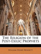 The Religion of the Post-Exilic Prophets - Bennett, William Henry