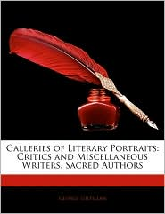 Galleries of Literary Portraits: Critics and Miscellaneous Writers. Sacred Authors
