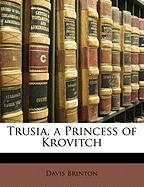 Trusia, a Princess of Krovitch - Brinton, Davis