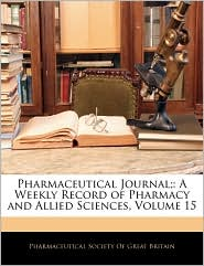 Pharmaceutical Journal;: A Weekly Record of Pharmacy and Allied Sciences, Volume 15