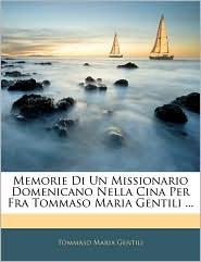Memorie Di Un Missionario Domenicano Nella Cina Per Fra Tommaso Maria Gentili ...
