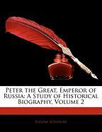Peter the Great, Emperor of Russia: A Study of Historical Biography, Volume 2