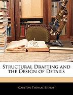 Structural Drafting and the Design of Details - Bishop, Carlton Thomas