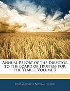 Annual Report of the Director to the Board of Trustees for the Year ..., Volume 3