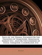 Tales of the Drama, Founded on the Tragedies of Shakspeare, Massinger, Shirley Etc., and on the Comedies of Steele, Farquhar, Cumberland, Etc - MacAuley