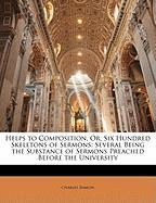 Helps to Composition, Or, Six Hundred Skeletons of Sermons: Several Being the Substance of Sermons Preached Before the University - Simeon, Charles