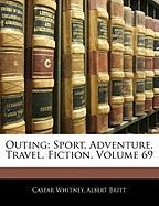 Outing: Sport, Adventure, Travel, Fiction, Volume 69 - Whitney, Caspar; Britt, Albert