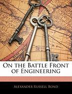 On the Battle Front of Engineering - Bond, Alexander Russell