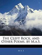 The Cleft Rock, and Other Poems, by M.A.S. - S, M. A.