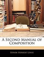A Second Manual of Composition - Lewis, Edwin Herbert