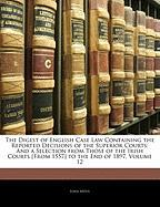 The Digest of English Case Law Containing the Reported Decisions of the Superior Courts: And a Selection from Those of the Irish Courts [From 1557] to