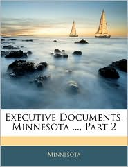 Executive Documents, Minnesota ..., Part 2