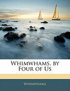 Whimwhams, by Four of Us - Whimwhams