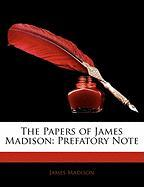 The Papers of James Madison: Prefatory Note - Madison, James