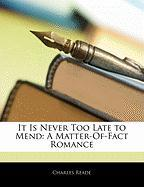 It Is Never Too Late to Mend: A Matter-Of-Fact Romance - Reade, Charles