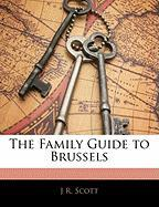 The Family Guide to Brussels - Scott, J. R.