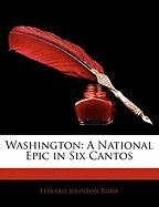 Washington: A National Epic in Six Cantos - Runk, Edward Johnson
