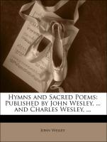 Hymns and Sacred Poems: Published by John Wesley, ... and Charles Wesley, ...