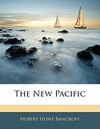 The New Pacific - Bancroft, Hubert Howe