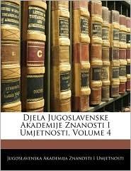 Djela Jugoslavenske Akademije Znanosti I Umjetnosti, Volume 4