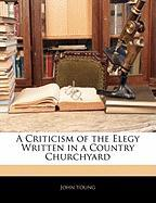 A Criticism of the Elegy Written in a Country Churchyard - Young, John