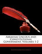 Abraham Lincoln and Constitutional Government, Volumes 1-2 - Ulrich, Bartow Adolphus