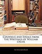 Counsels and Ideals from the Writings of William Osler - Osler, William