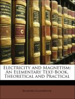 Electricity and Magnetism: An Elementary Text-Book, Theoretical and Practical