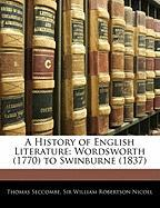 A History of English Literature: Wordsworth (1770) to Swinburne (1837) - Seccombe, Thomas; Nicoll, William Robertson
