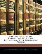 Biennial Report of the Superintendent of Public Instruction of the Territory of Arizona