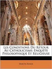Les Conditions Du Retour Au Catholicisme: Enqute Philosophique Et Religieuse