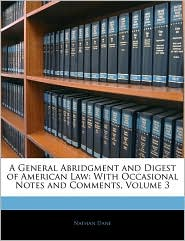 A General Abridgment and Digest of American Law: With Occasional Notes and Comments, Volume 3
