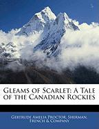Gleams of Scarlet: A Tale of the Canadian Rockies - Proctor, Gertrude Amelia
