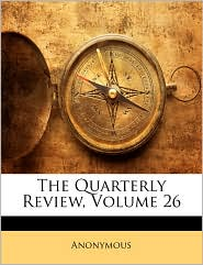 The Quarterly Review, Volume 26