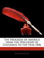 The Progress of America from the Discovery by Columbus to the Year 1846 - MacGregor, John