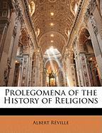Prolegomena of the History of Religions - Rville, Albert