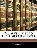 Palmer's Index to the Times Newspaper - Anonymous
