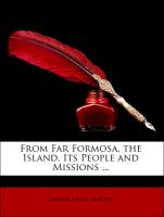 From Far Formosa, the Island, Its People and Missions ...