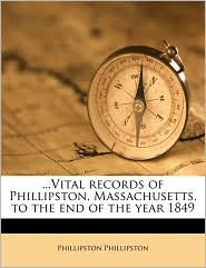 Vital Records of Phillipston, Massachusetts, to the End of the Year 1849