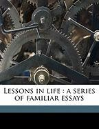 Lessons in Life: A Series of Familiar Essays - Holland, Josiah Gilbert; Loewy, Benno