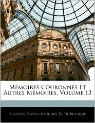 Mmoires Couronns Et Autres Mmoires, Volume 13