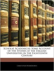 Scholae Academicae: Some Account of the Studies at the English Universities in the Eighteenth Century