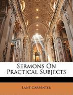 Sermons on Practical Subjects - Carpenter, Lant