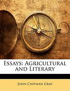 Essays: Agricultural and Literary - Gray, John Chipman