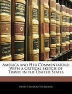America and Her Commentators: With a Critical Sketch of Travel in the United States - Tuckerman, Henry Theodore