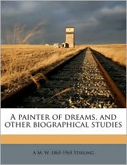 A Painter of Dreams, and Other Biographical Studies