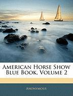 American Horse Show Blue Book, Volume 2 - Anonymous