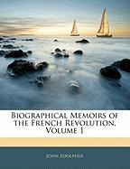 Biographical Memoirs of the French Revolution, Volume 1 - Adolphus, John