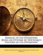 Manual of Co-Operation: Being an Epitome of Holyoake's